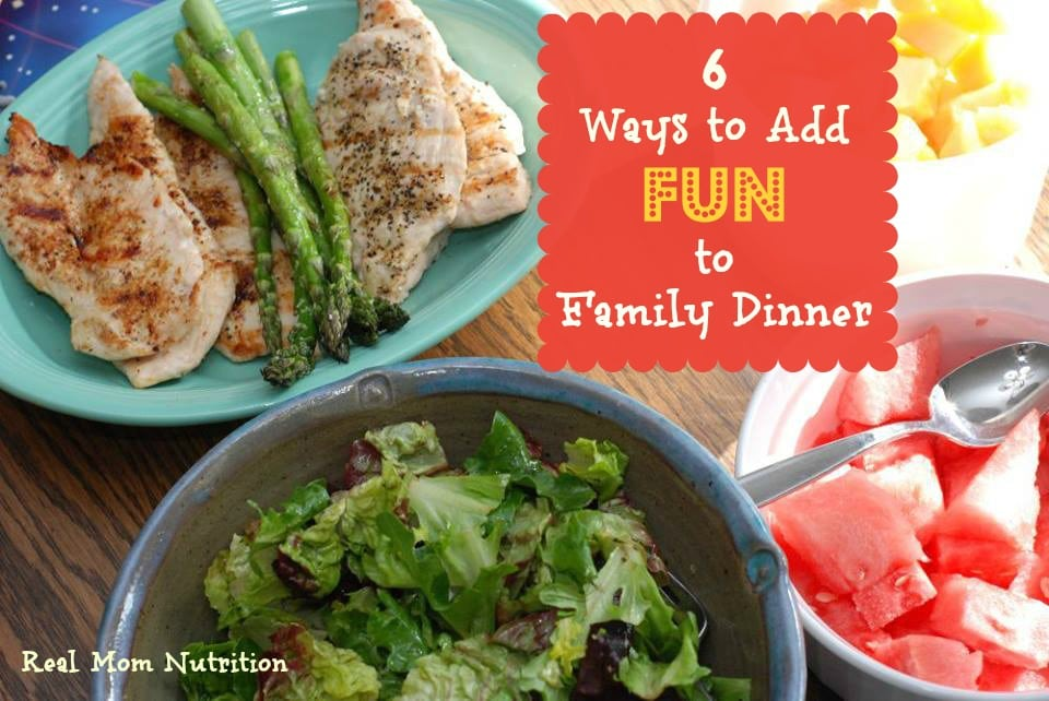 6 Ways to Add Fun to Family Dinner from Real Mom Nutrition