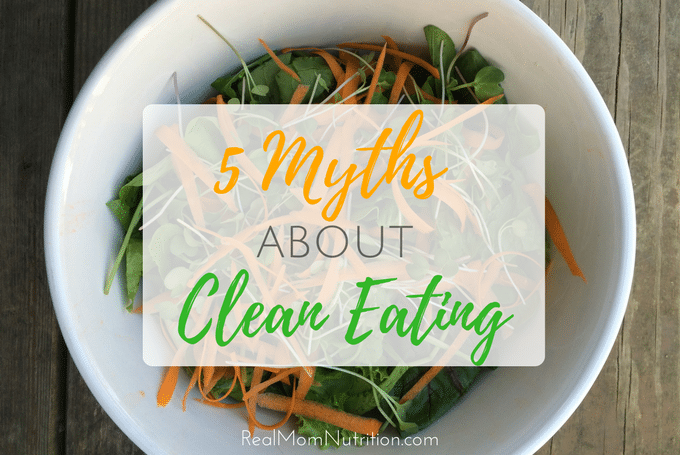5 Clean Eating Myths--get the facts instead!