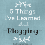 What I've Learned About Blogging -- Real Mom Nutrition