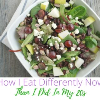 How I Eat Differently Now Than I Did In My 20s