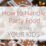 How to handle party food with your kids