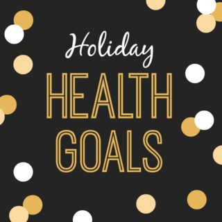 Health Goals for the Holidays