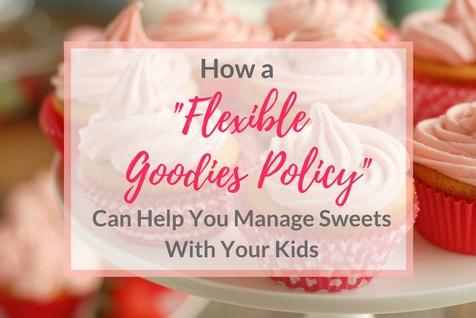 "How a ""Flexible Goodies Policy"" Can Help You Manage Sweets With Your Kids"