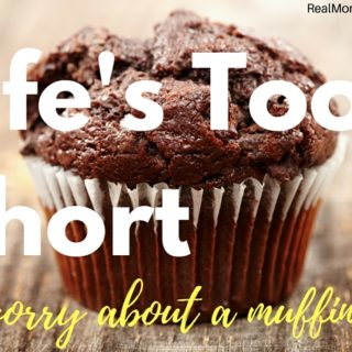 Life's Too Short To Worry About a Muffin Top