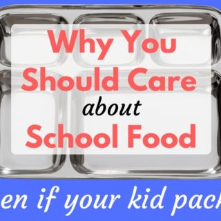 Why You Should Care About School Food (even if your kid packs)