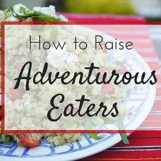How to Raise Adventurous Eaters