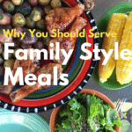 Why You Should Serve Family Style Meals
