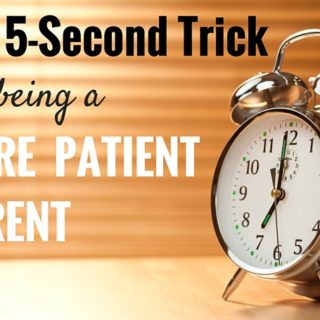 The 5-Second Trick For Being a More Patient Parent
