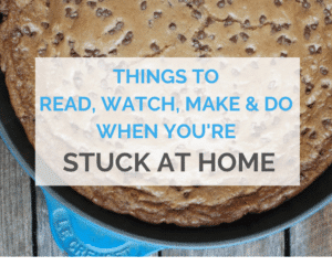 Things to Read, Watch & Make When You're Stuck At Home
