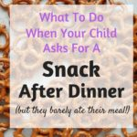 What to do when your child asks for a snack after dinner